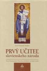 Prvý učiteľ Slovienského národa - Život Konštantína Filozofa, rehoľným menom Cyrila