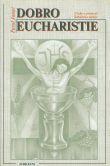 Dobro eucharistie - Úvahy o prameni ľudskosti a nádeje