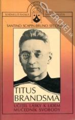 Titus Brandsma - Učitel lásky k lidem, mučedník svobody