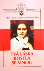 Tvá láska rostla se mnou - Terezie z Lisieux, génius Ducha