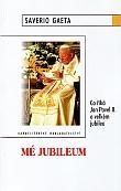 Mé jubileum - Co říká Jan Pavel II. o velkém jubileu
