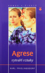 Agrese vytváří vztahy - Jak se z destruktivních sil mohou stát síly prospěšné životu