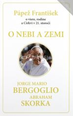 O nebi a zemi - Pápež František o viere, rodine a Cirkvi v 21. storočí
