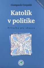Katolík v politike - Príručka pre obnovu