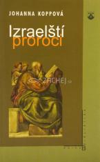 Izraelští proroci - Dnešní pohled na prorocké knihy Starého zákona