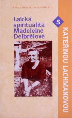 Laická spiritualita Madeleine Delbrelové s Kateřinou Lachmanovou