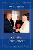 Zajisté, Excelence! - Vážné i rozmarné vzpomínky českého diplomata