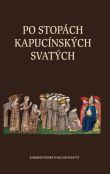 Po stopách kapucínských svatých - Kapucínský kalendář svatých, blahoslavených, ctihodných a služebníků Božích