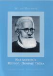 Náš mučedník Metoděj Dominik Trčka