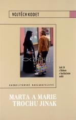 Marta a Marie trochu jinak - Jak žít s Bohem v bezbožném světě