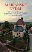 Mariánské Vydří - 300 let poutního místa a 100 let karmelitánského kláštera v Kostelním Vydří