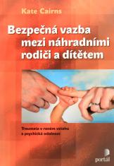 Bezpečná vazba mezi náhradními rodiči a dítětem - Traumata v raném vztahu a psychická odolnost