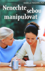 Nenechte sebou manipulovat - Jak rozpoznat manipulaci a jak se jí ubránit