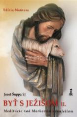 Byť s Ježišom II. - Meditácie nad Markovým evanjeliom