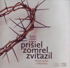 CD - Prišiel, zomrel, zvíťazil - Príbeh Ježiša z Nazareta