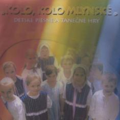 CD - Kolo, kolo mlynské - Detské piesne a tanečné hry