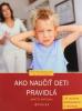 Ako naučiť deti pravidlá - Rady pre rodičov detí od 1 do 14 rokov