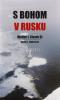 S Bohom v Rusku - Dvadsaťtri kňazských rokov v sovietskych väzeniach a pracovných táboroch na Sibíri