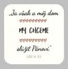 Podložka pod pohár: Ja však a môj dom MY CHCEME slúžiť Pánovi. (JOZ 24,15)