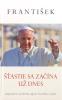 Šťastie sa začína už dnes - Inšpiratívne myšlienky pápeža Františka o šťastí