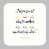 Podložka pod pohár: Nepripusť aby ti unikol radostný deň. (SIR14,14)