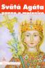 Svätá Agáta - panna a mučenica