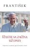 E-kniha: Šťastie sa začína už dnes - Inšpiratívne myšlienky pápeža Františka o šťastí