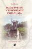 Božie svetlo v temnotách Paraguaja - Jezuitský štát 1609 - 1768