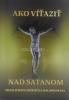 Ako víťaziť nad satanom - Modlitbová príručka oslobodenia