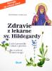 Zdravie z lekárne sv. Hildegardy - Liečivé prostriedky v súlade s prírodou