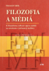 Filozofia a médiá - K filozofickej reflexii vplyvu médií na utváranie (súčasnej) kultúry